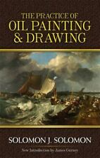 Dover Art Instruction: The Practice of Oil Painting and Drawing by Solomon J....