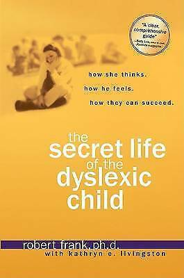 1 of 1 - USED (GD) The Secret Life of the Dyslexic Child: How She thinks. How He Feels. H