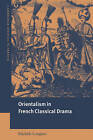 Orientalism in French Classical Drama by Michele Longino (Paperback, 2006)