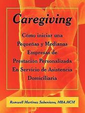 Caregiving : Cómo iniciar una Pequeñas y Medianas Empresas de Prestación...