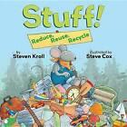 Stuff!: Reduce, Reuse, Recycle by Steven Kroll (Paperback, 2012)