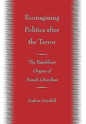 Reimagining Politics after the Terror: The Republican Origins of French...