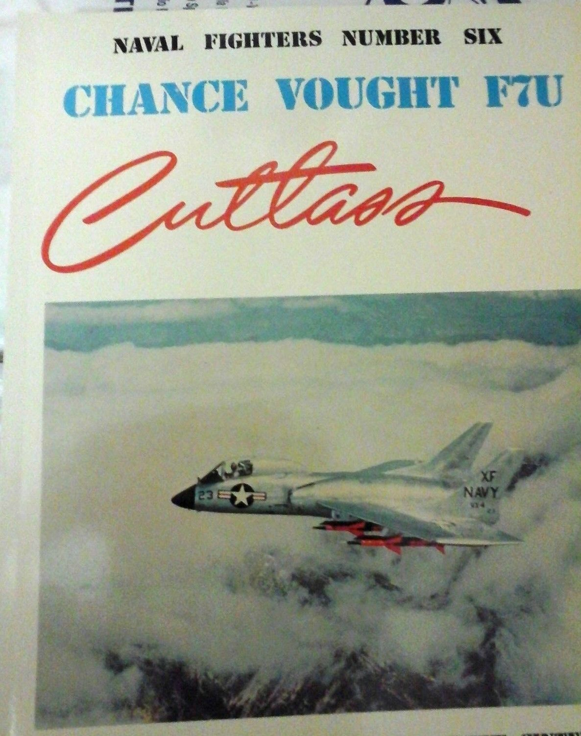 Chance Vought Aircraft f7u Cutlass-Naval Fighters n.6 - by Ginter Steve - 1st Edition (1982)