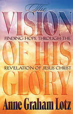 The Vision of His Glory: Finding Hope Through the Revelation of Jesus Christ...