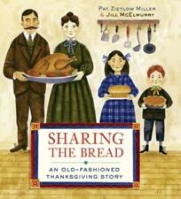 Sharing the Bread : An Old-Fashioned Thanksgiving Story by Pat Zietlow Miller (2015, Hardcover)