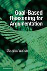 Goal-Based Reasoning for Argumentation by Douglas Walton (Hardback, 2015)