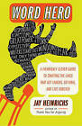 Word Hero: A Fiendishly Clever Guide to Crafting the Lines That Get Laughs, Go Viral, and Live Forever by Jay Heinrichs (Paperback / softback)