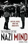 The Pursuit of the Nazi Mind: Hitler, Hess, and the Analysts by Daniel Pick (Paperback, 2014)