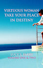 Virtuous Woman Take Your Place in Destiny by Lucy S. Parry (Paperback, 2004)