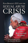 Pope Benedict XVI and the Sexual Abuse Crisis: Working for Reform and Renewal by Gregory Erlandson, Matthew Bunsen (Paperback, 2010)