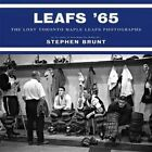 Leafs '65 The Lost Toronto Maple Leafs Photographs 9780771006951 Hardback