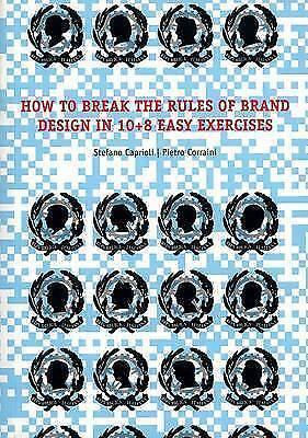 How to Break the Rules of Brand Design in 10+ 8 Easy Exercises Stefano Caprioli