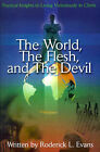 The World, the Flesh, and the Devil: Practical Insights to Living Victoriously in Christ by Roderick L Evans (Paperback / softback, 2001)