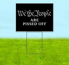 We The People Are Pissed Off 18x24 Yard Sign Corrugated Plastic Bandit Trump