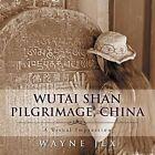 Wutai Shan Pilgrimage, China: A Visual Impression by Wayne Jex (Paperback / softback, 2013)