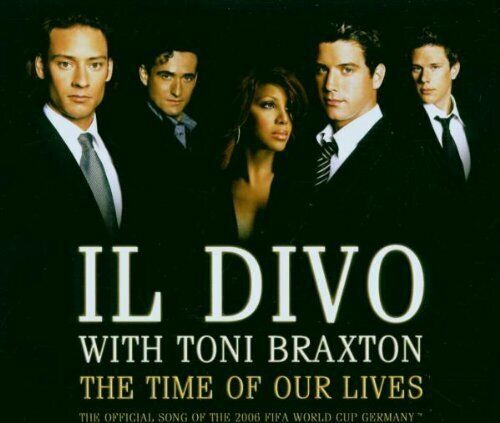 Il Divo Time of our lives (2006; 2 tracks, & Toni Braxton)  [Maxi-CD]