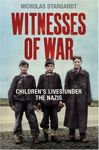 1 of 1 - Witnesses Of War: Children's Lives Under the Nazis,Nicholas Stargardt