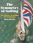 The Symmetry of Sailing: The Physics of Sailing for Yachtsman by Ross Garrett (Paperback, 1996)