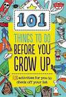 101 Things to Do Before You Grow Up: Fun Activities for You to Check Off Your List by Creative Team of Weldon Owen (Spiral bound, 2015)