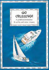 Go Cruising: A Young Crew's Guide to Sailing and Motor Cruisers by Claudia Myatt (Paperback, 2006)