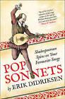 Pop Sonnets: Shakespearean Spins on Your Favourite Songs by Erik Didriksen (Hardback, 2015)