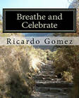 Breathe and Celebrate: A Journey Through Cancer, and Beyond by Ricardo Gomez (Paperback / softback, 2010)