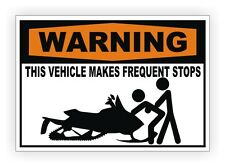 WARNING - This Vehicle Makes Frequent Stops Funny Decal Sticker Label Snowmobile