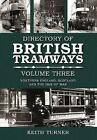 The Directory of British Tramways: Northern England, Scotland and Isle of Man: Vol. 3 by Keith Turner (Paperback, 2008)