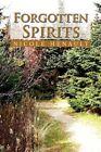 Forgotten Spirits 9781450007436 by Nicole Henault Hardback