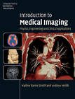 Introduction to Medical Imaging: Physics, Engineering and Clinical Applications by Andrew Webb, Nadine Barrie Smith (Hardback, 2010)