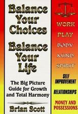 Balance Your Choices, Balance Your Life: The Big Picture Guide for Growth and To