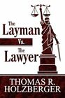 The Layman vs. the Lawyer by Thomas R Holzberger (Paperback / softback, 2011)