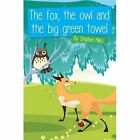 The Fox, the Owl and the Big Green Towel by Stephen Miles (Paperback, 2015)