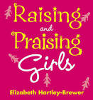 Raising and Praising Girls by Elizabeth Hartley-Brewer (Paperback, 2005)