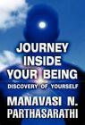 The Journey Inside Your Being: Discovery of Yourself by Manavasi N Parthasarathi (Hardback, 2012)