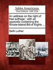 An Address on the Right of Free Suffrage: With an Appendix Containing the Rhode-Island Bill of Rights ... by Seth Luther (Paperback / softback, 2012)