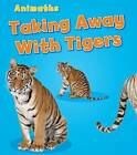 Taking Away with Tigers by Tracey Steffora (Hardback, 2013)