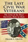 The Last Civil War Veterans: The Lives of the Final Survivors, State by State by Frank L. Grzyb (Paperback, 2016)