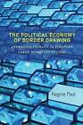 The Political Economy of Border Drawing: Arranging Legality in European Labor Migration Policies by Regine Paul (Hardback, 2015)