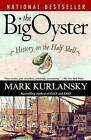 The Big Oyster: History on the Half Shell by Mark Kurlansky (Paperback / softback)
