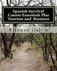 Spanish Survival Course Essentials Plus Tourism and Business by MR Alfonso Galvis (Paperback / softback)