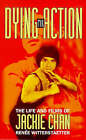 Dying for Action: Life and Films of Jackie Chan by Renee Witterstaetter (Paperback, 1998)