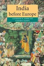 India Before Europe by Cynthia Talbot and Catherine B. Asher (2006, Paperback)
