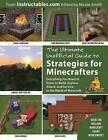 The Ultimate Unofficial Guide to Strategies for Minecrafters: Everything You Need to Know to Build, Explore, Attack, and Survive in the World of Minecraft by Instructables Com (Paperback / softback, 2014)