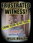 Frustrated Witness: The True Story of the Adam Walsh Case and Police Misconduct by Willis Morgan (Hardback, 2015)