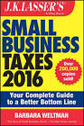 J.K. Lasser's Small Business Taxes: Your Complete Guide to a Better Bottom Line: 2016 by Barbara Weltman (Paperback, 2015)