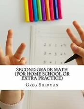 Second Grade Math (for Home School or Extra Practice) by Greg Sherman (2013,...