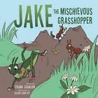Jake the Mischievous Grasshopper by Frank Johnson (Paperback / softback, 2015)