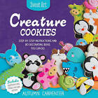 Creature Cookies: Step-by-Step Instructions and 80 Decorating Ideas You Can Do by Autumn Carpenter (Paperback, 2015)