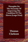 Thoughts on the Necessity of Improving the Condition of the Slaves by Thomas Clarkson (Paperback / softback, 2006)
